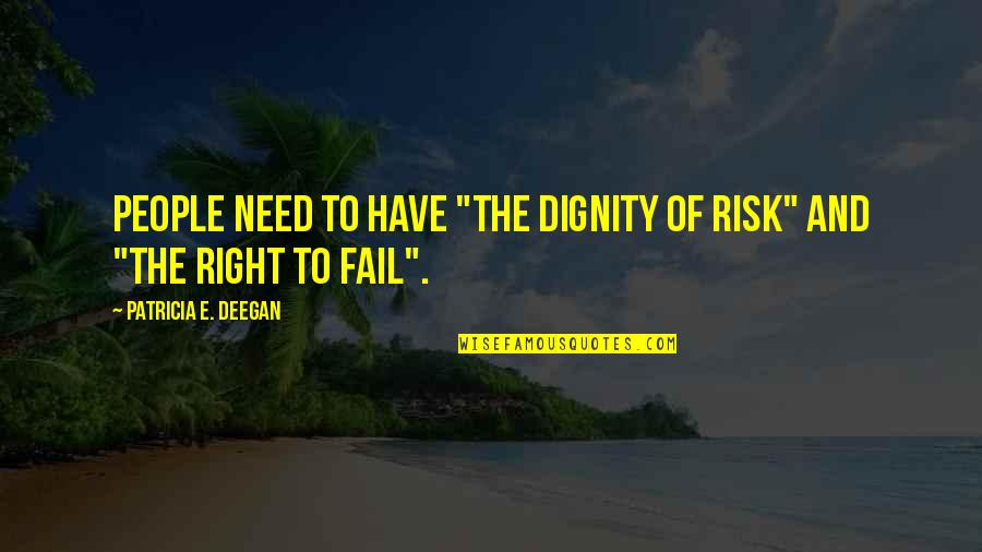 """4th Grade School Quotes By Patricia E. Deegan: People need to have """"the dignity of risk"""""""