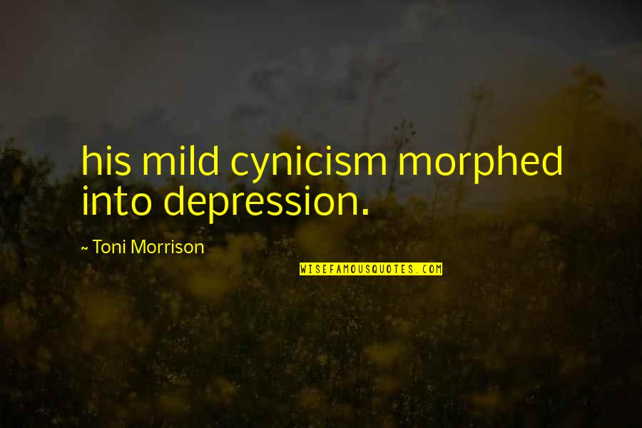 4th Grade School Quotes By Toni Morrison: his mild cynicism morphed into depression.