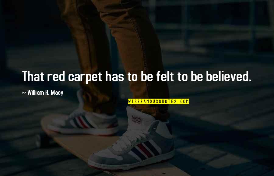4th Grade School Quotes By William H. Macy: That red carpet has to be felt to