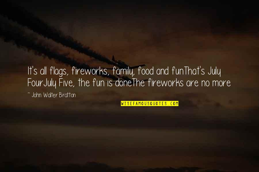 4th Of July Fireworks Quotes By John Walter Bratton: It's all flags, fireworks, family, food and funThat's