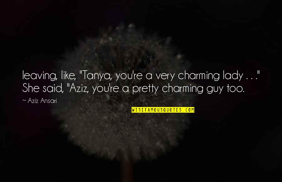 """4x4 Quotes By Aziz Ansari: leaving, like, """"Tanya, you're a very charming lady"""
