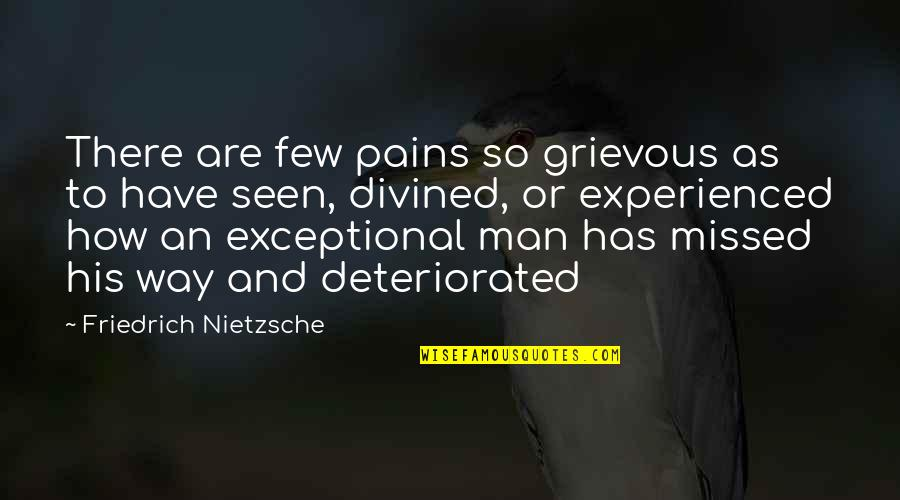 4x4 Quotes By Friedrich Nietzsche: There are few pains so grievous as to