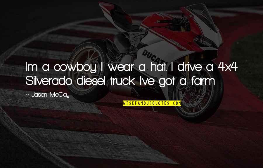 4x4 Quotes By Jason McCoy: I'm a cowboy. I wear a hat. I