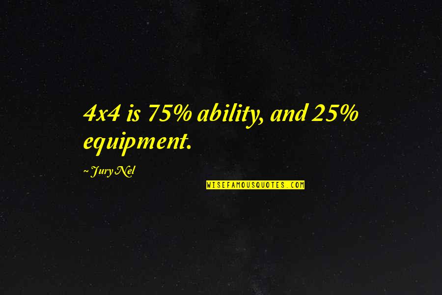4x4 Quotes By Jury Nel: 4x4 is 75% ability, and 25% equipment.