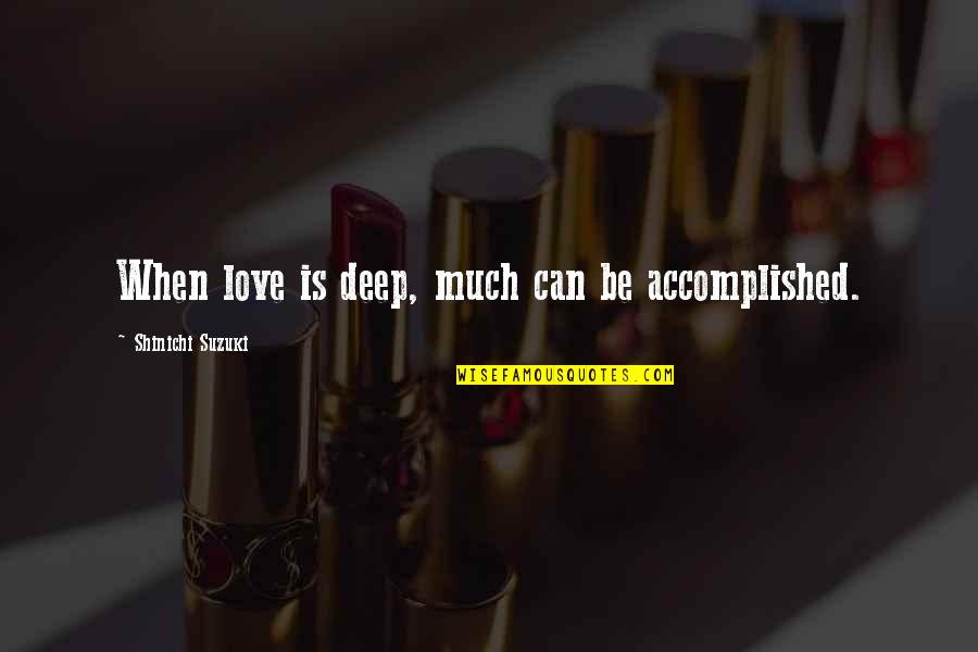4x4 Quotes By Shinichi Suzuki: When love is deep, much can be accomplished.