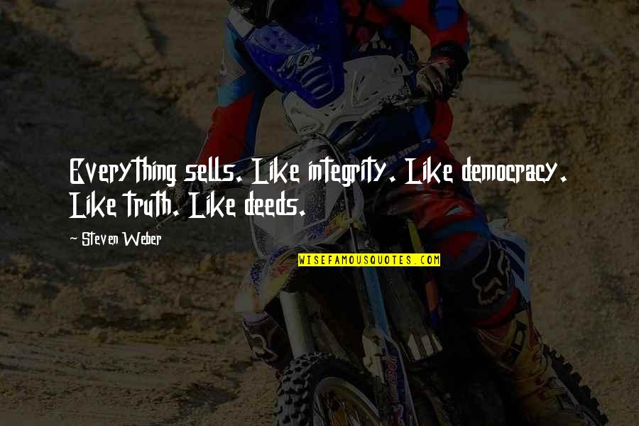 4x4 Quotes By Steven Weber: Everything sells. Like integrity. Like democracy. Like truth.