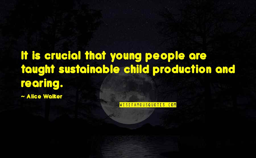 5 Child Rearing Quotes By Alice Walker: It is crucial that young people are taught
