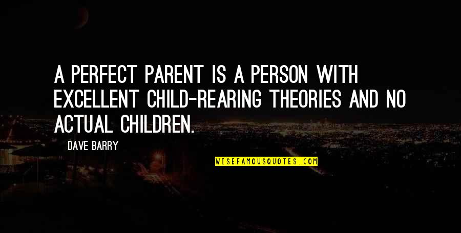 5 Child Rearing Quotes By Dave Barry: A perfect parent is a person with excellent