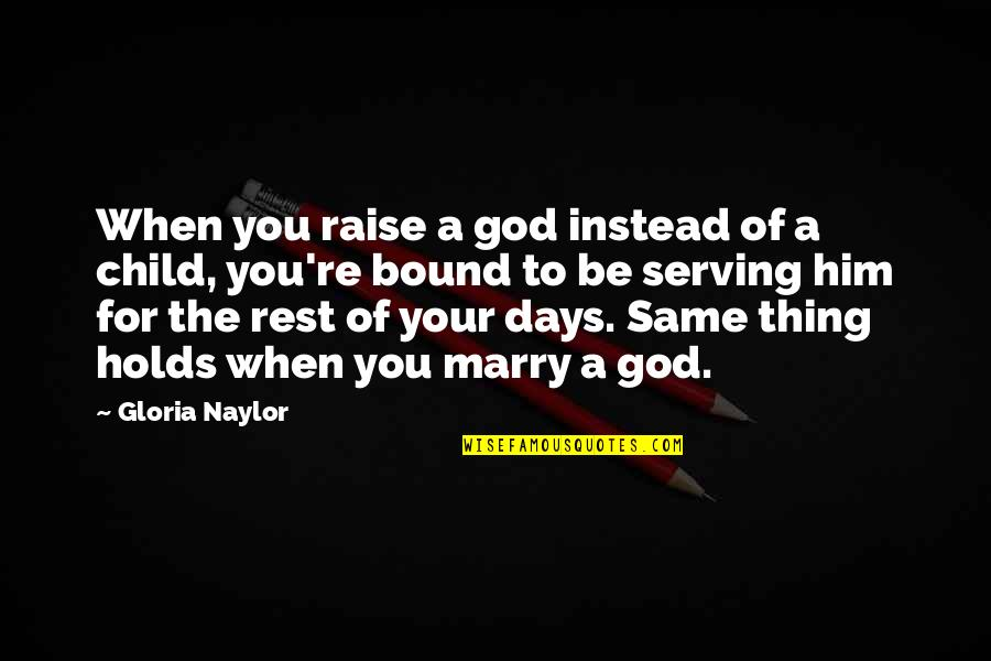 5 Child Rearing Quotes By Gloria Naylor: When you raise a god instead of a