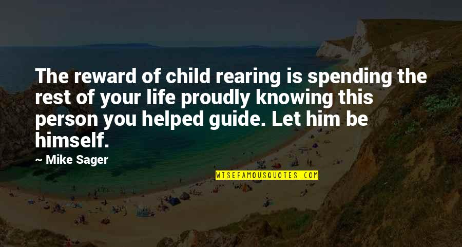 5 Child Rearing Quotes By Mike Sager: The reward of child rearing is spending the