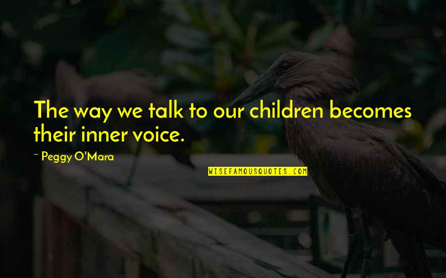 5 Child Rearing Quotes By Peggy O'Mara: The way we talk to our children becomes