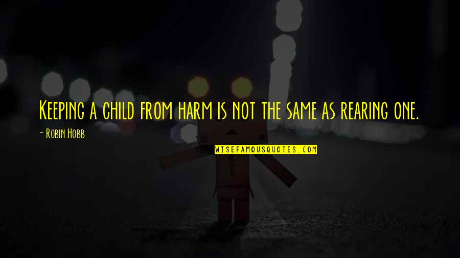 5 Child Rearing Quotes By Robin Hobb: Keeping a child from harm is not the