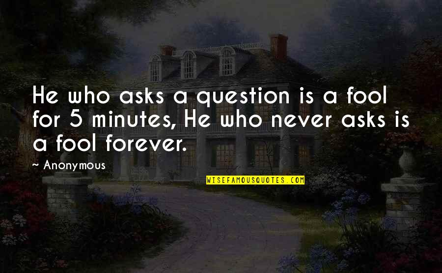 5 Minutes Quotes By Anonymous: He who asks a question is a fool