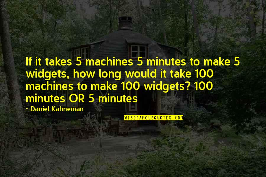 5 Minutes Quotes By Daniel Kahneman: If it takes 5 machines 5 minutes to
