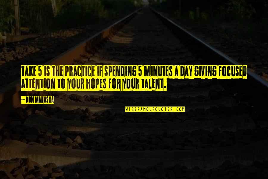 5 Minutes Quotes By Don Maruska: Take 5 is the practice if spending 5