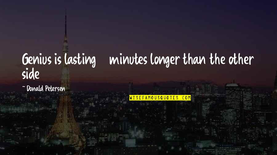 5 Minutes Quotes By Donald Petersen: Genius is lasting 5 minutes longer than the