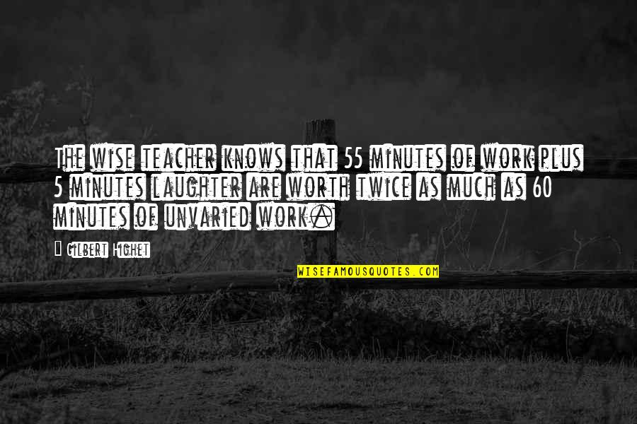 5 Minutes Quotes By Gilbert Highet: The wise teacher knows that 55 minutes of