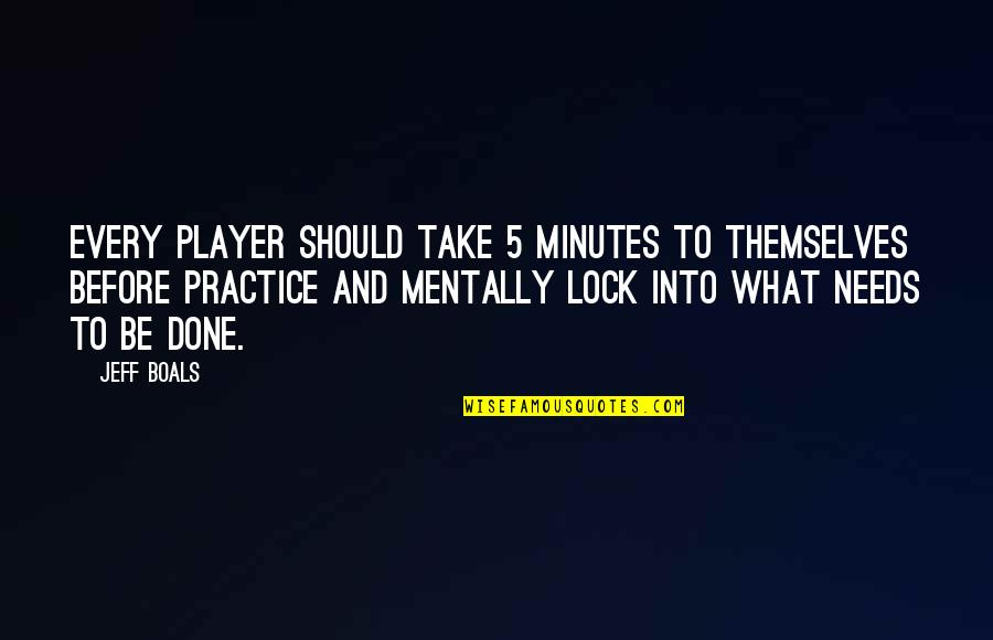 5 Minutes Quotes By Jeff Boals: Every player should take 5 minutes to themselves