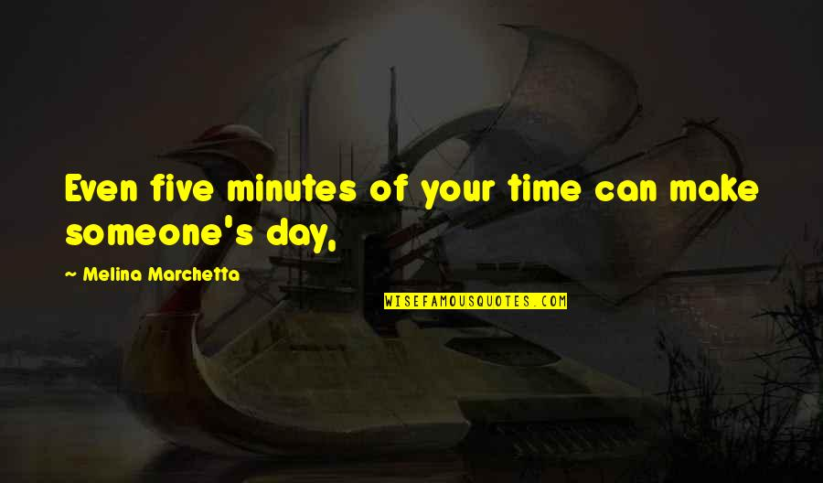 5 Minutes Quotes By Melina Marchetta: Even five minutes of your time can make