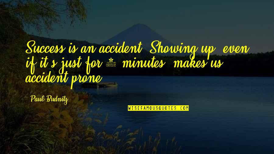 5 Minutes Quotes By Paul Budnitz: Success is an accident. Showing up, even if