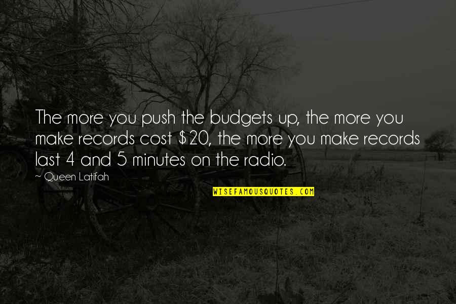 5 Minutes Quotes By Queen Latifah: The more you push the budgets up, the