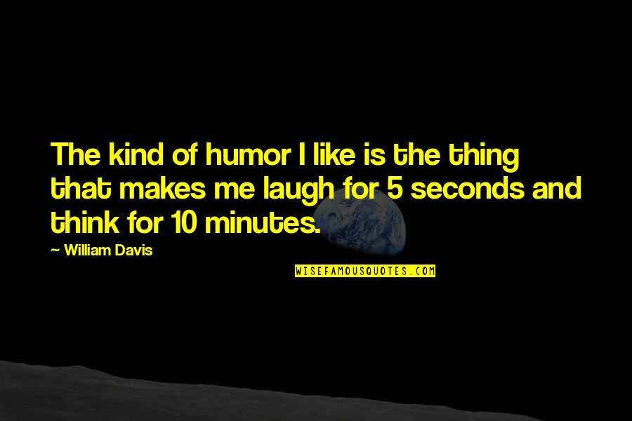 5 Minutes Quotes By William Davis: The kind of humor I like is the