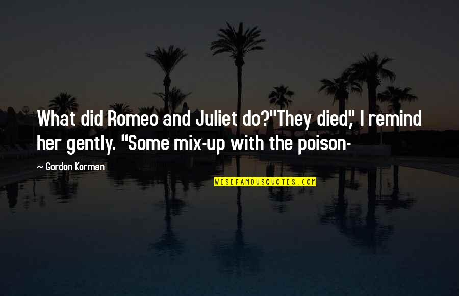"5 Romeo And Juliet Quotes By Gordon Korman: What did Romeo and Juliet do?""They died,"" I"