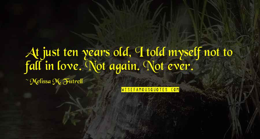 5 Romeo And Juliet Quotes By Melissa M. Futrell: At just ten years old, I told myself