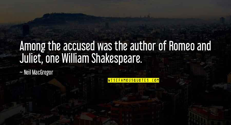 5 Romeo And Juliet Quotes By Neil MacGregor: Among the accused was the author of Romeo