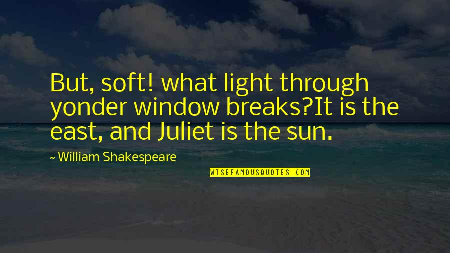 5 Romeo And Juliet Quotes By William Shakespeare: But, soft! what light through yonder window breaks?It