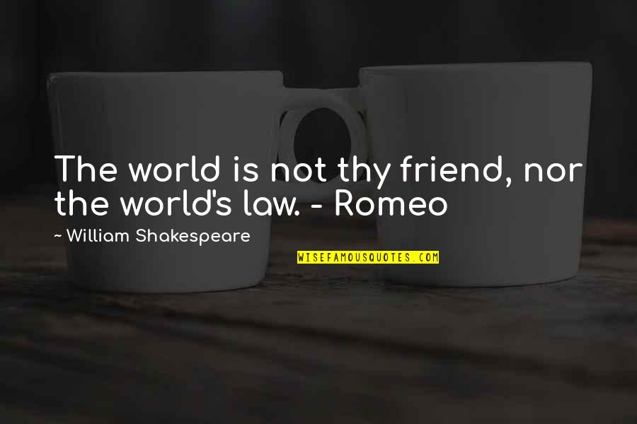 5 Romeo And Juliet Quotes By William Shakespeare: The world is not thy friend, nor the