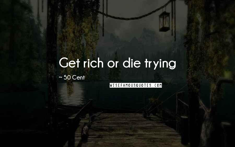 50 Cent quotes: Get rich or die trying