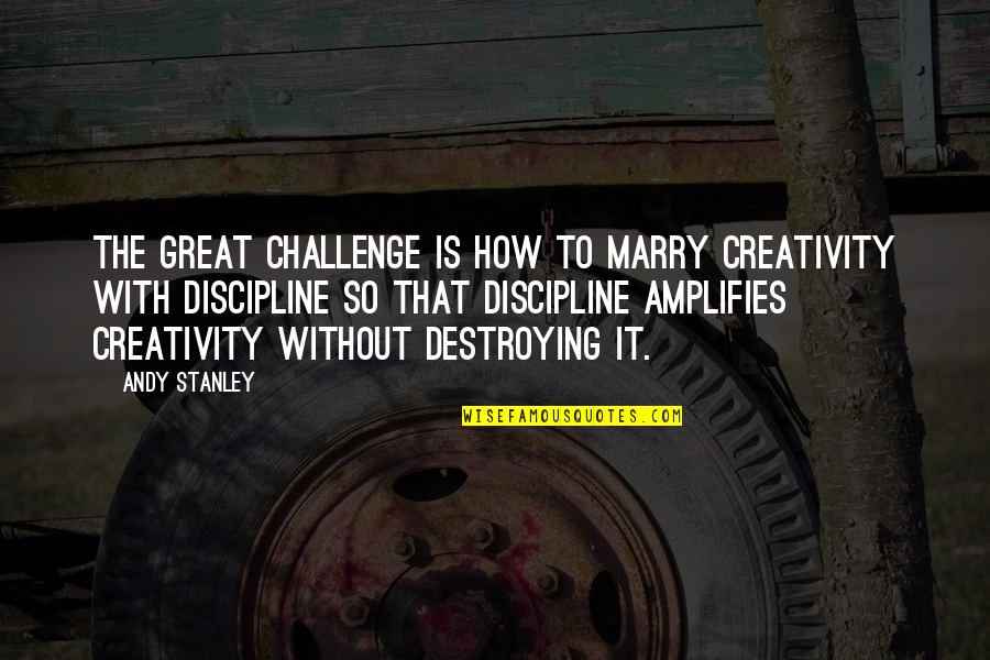 50 Primeras Citas Quotes By Andy Stanley: The great challenge is how to marry creativity