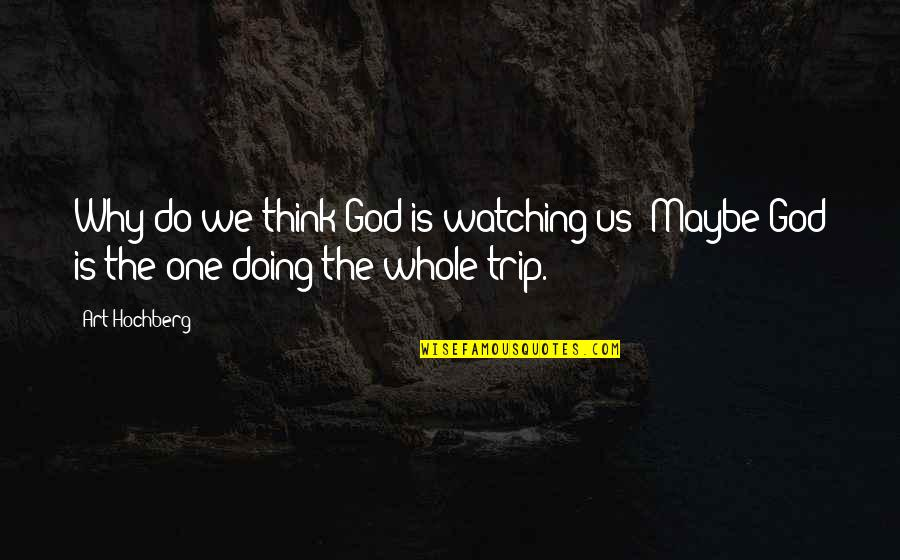 50 Primeras Citas Quotes By Art Hochberg: Why do we think God is watching us?