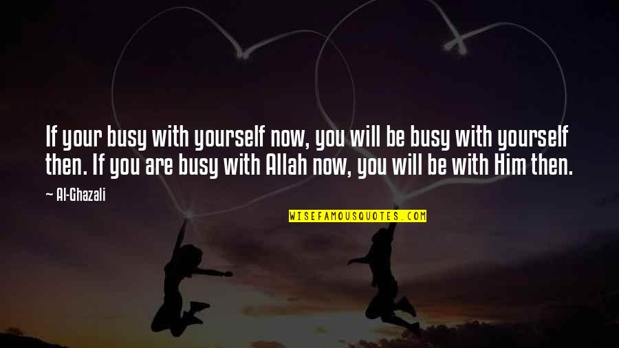 50 Shades Quotes And Quotes By Al-Ghazali: If your busy with yourself now, you will