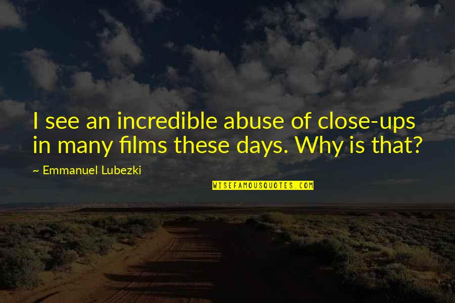 50 Shades Quotes And Quotes By Emmanuel Lubezki: I see an incredible abuse of close-ups in