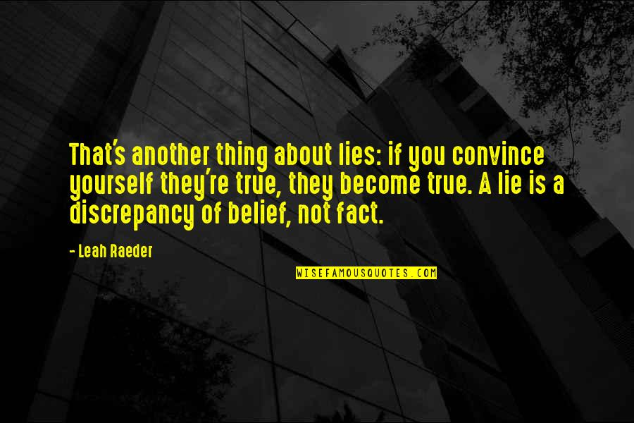 50 Shades Quotes And Quotes By Leah Raeder: That's another thing about lies: if you convince