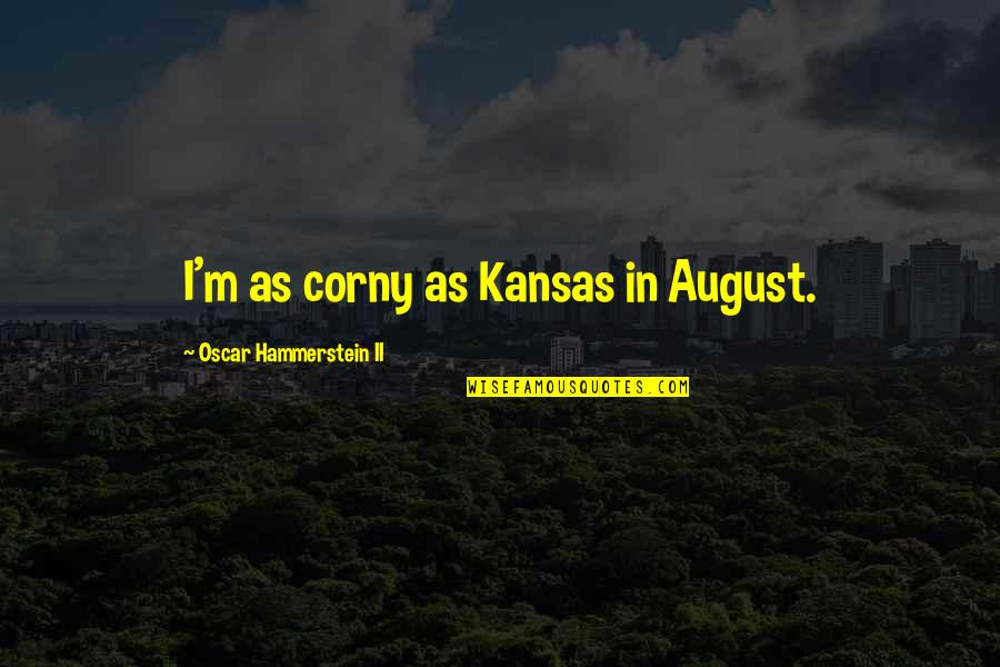 50 Shades Quotes And Quotes By Oscar Hammerstein II: I'm as corny as Kansas in August.