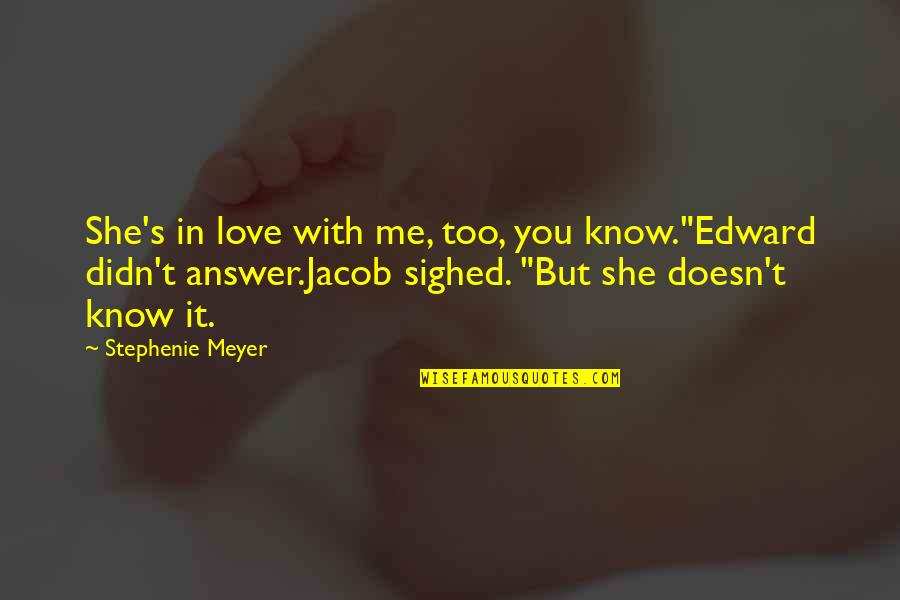 "50 Shades Quotes And Quotes By Stephenie Meyer: She's in love with me, too, you know.""Edward"