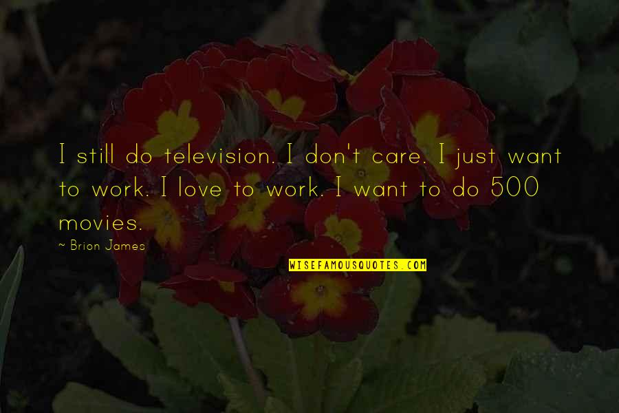 500 Love Quotes By Brion James: I still do television. I don't care. I
