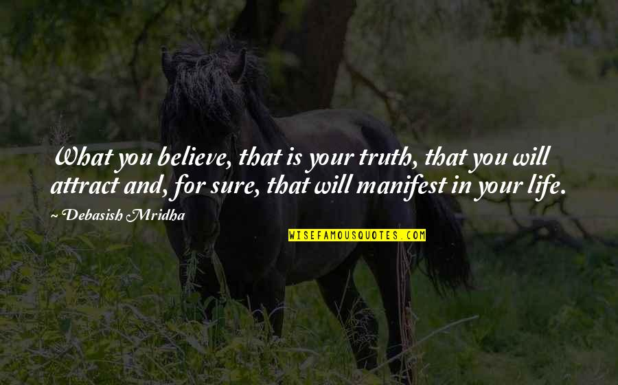 500 Love Quotes By Debasish Mridha: What you believe, that is your truth, that