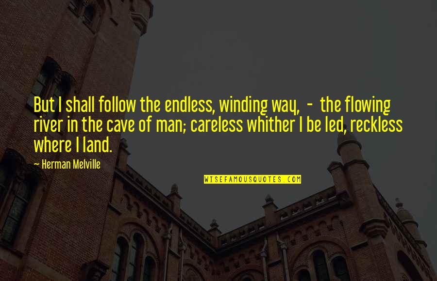 500 Love Quotes By Herman Melville: But I shall follow the endless, winding way,