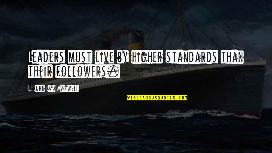 500 Love Quotes By John C. Maxwell: Leaders must live by higher standards than their