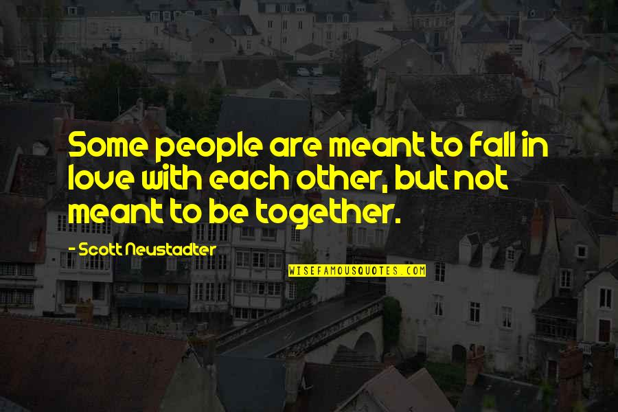 500 Love Quotes By Scott Neustadter: Some people are meant to fall in love