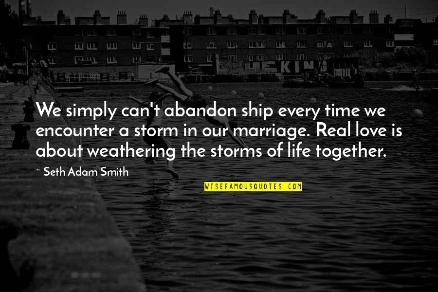 500 Love Quotes By Seth Adam Smith: We simply can't abandon ship every time we