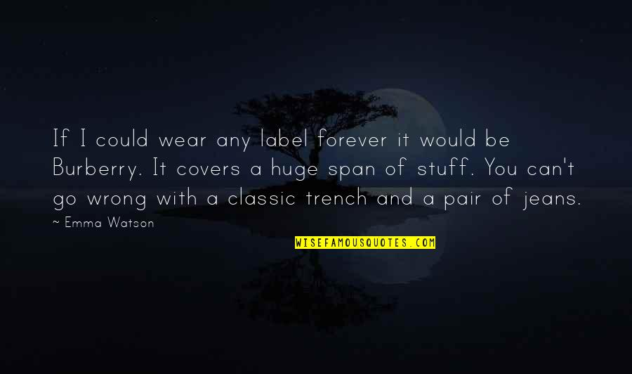 50000 Amazing Quotes By Emma Watson: If I could wear any label forever it
