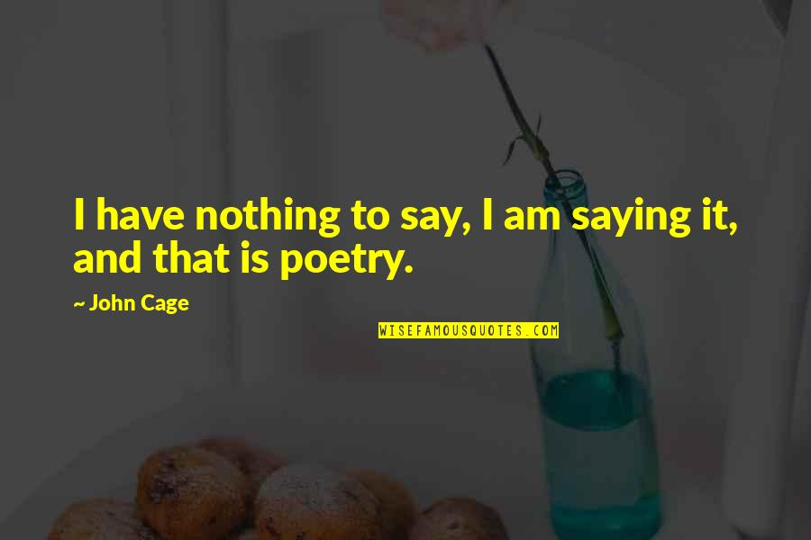50000 Amazing Quotes By John Cage: I have nothing to say, I am saying