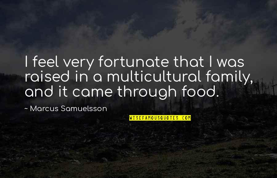 50000 Amazing Quotes By Marcus Samuelsson: I feel very fortunate that I was raised
