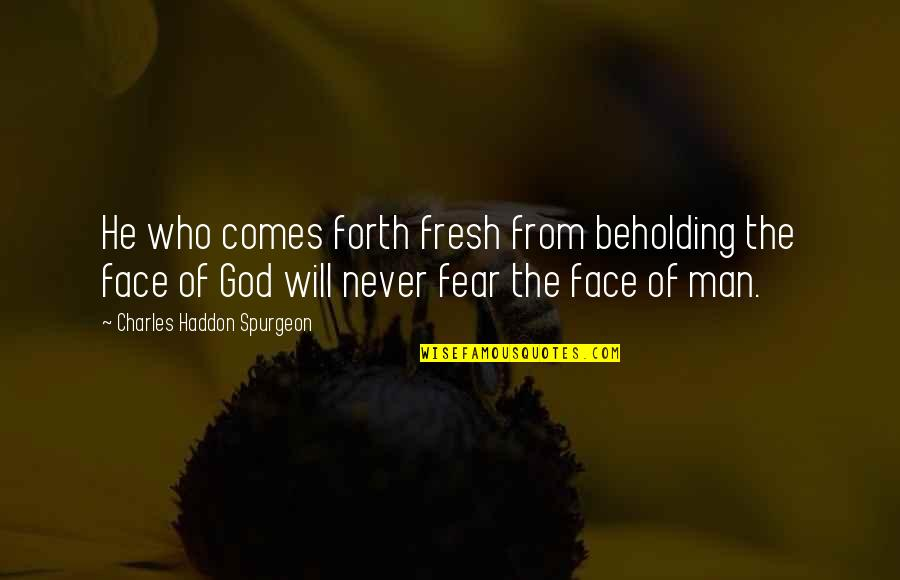 50mm Quotes By Charles Haddon Spurgeon: He who comes forth fresh from beholding the
