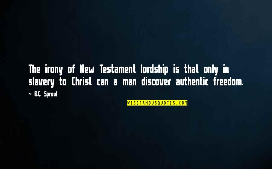 50mm Quotes By R.C. Sproul: The irony of New Testament lordship is that